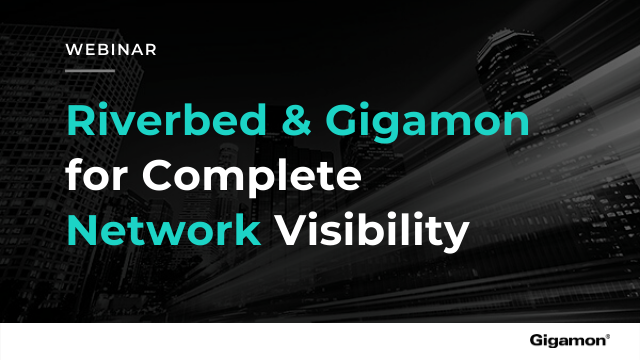 Riverbed & Gigamon for Complete Visibility with Advanced Network Performance Mon