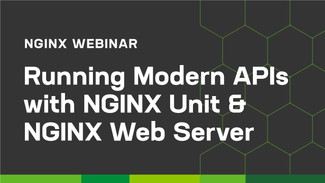 Running Modern APIs with NGINX Unit and NGINX Web Server