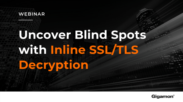 Uncover blind spots with inline SSL/TLS decryption