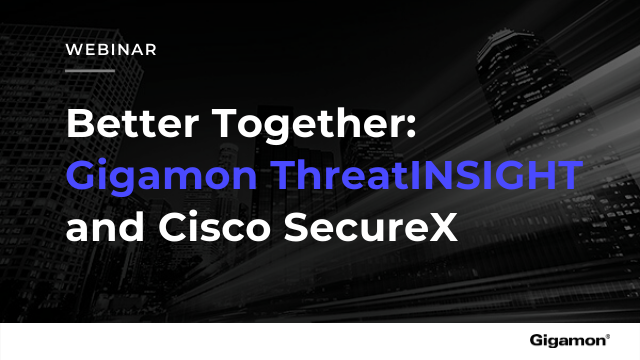 Better Together: Gigamon ThreatINSIGHT and Cisco SecureX