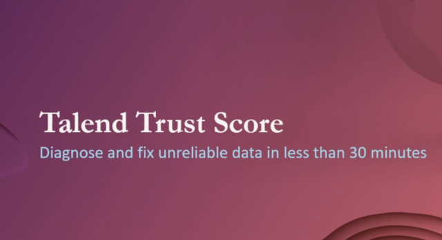 Talend Trust Score – Diagnose and fix unreliable data in less than 30 minutes