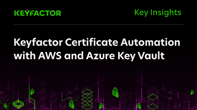 Keyfactor Certificate Automation with AWS and Azure Key Vault