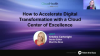 Accelerate Digital Transformation with a Cloud Center of Excellence
