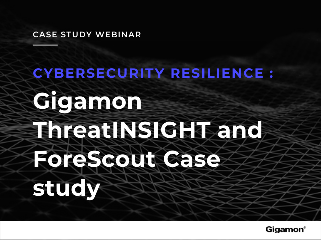 Cybersecurity Resilience with Gigamon ThreatINSIGHT and ForeScout: Case study