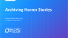Archiving Horror Stories