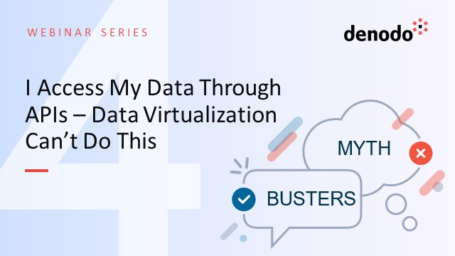 Myth Busters IV: I Access My Data Through APIs–Data Virtualization Can't Do This