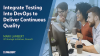 Integrate Testing Into DevOps to Deliver Continuous Quality