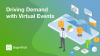 Driving Demand with Virtual Events