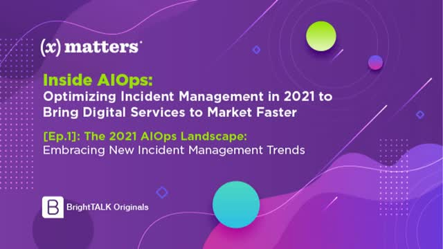 [Ep.1]: The 2021 AIOps Landscape: Embracing New Incident Management Trends