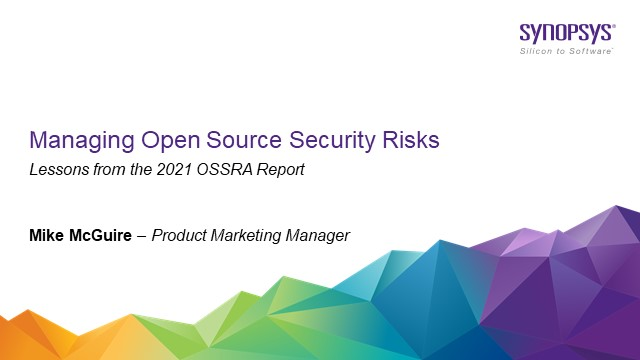 Managing open source security risk: Lessons from the 2021 OSSRA report