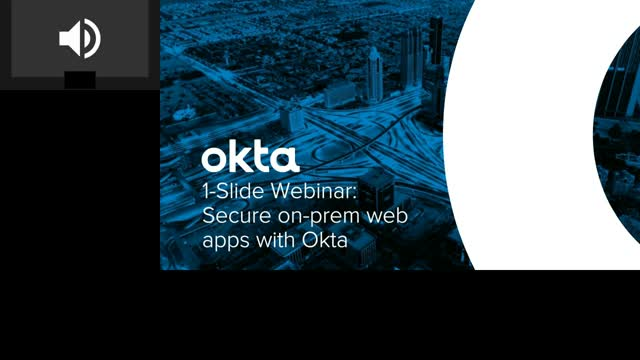 1-Slide Webinar: Secure on-prem web apps with Okta