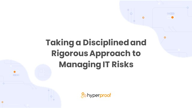 Taking a Disciplined and Rigorous Approach to Managing IT Risks