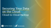 Securing Your Data on the Cloud: Cloud-to-Cloud Backup