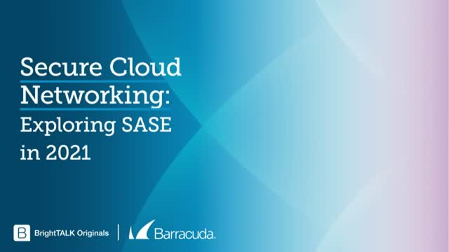 Secure Cloud Networking: Exploring SASE in 2021