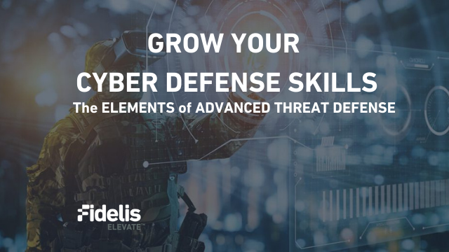 Grow Your Cyber Defense Skills: The Elements of Advanced Threat Defense