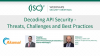 Decoding API Security - Threats, Challenges and Best Practices