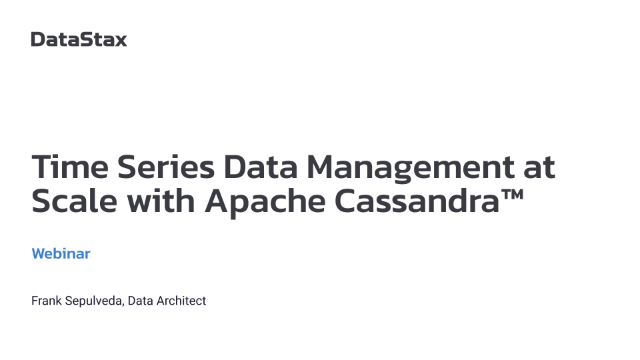 Time Series Data Management at Scale with Apache Cassandra™