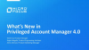 What's new in Privileged Account Manager 4.0
