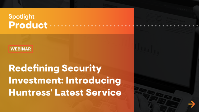 Redefining Security Investment: Introducing Huntress' Latest Service