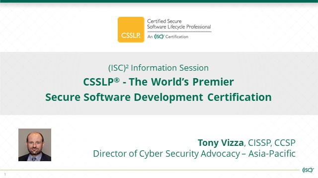 (ISC)² Info Session: CSSLP-The Premier Secure Software Development Certification