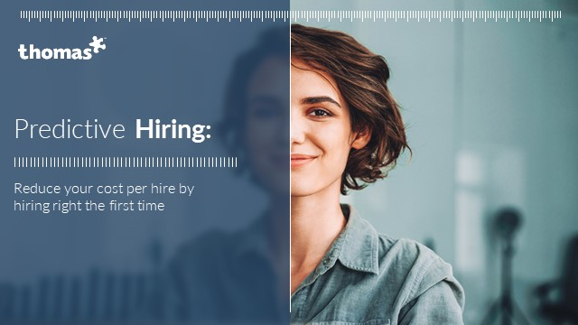 Predictive Hiring: Reduce your cost per hire by hiring right, first time
