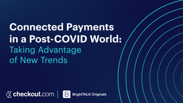[Ep.1] Connected Payments in a Post-COVID World: Taking Advantage of New Trends