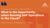 ITOU - What is the Opportunity when Running SAP Operations in the Cloud?