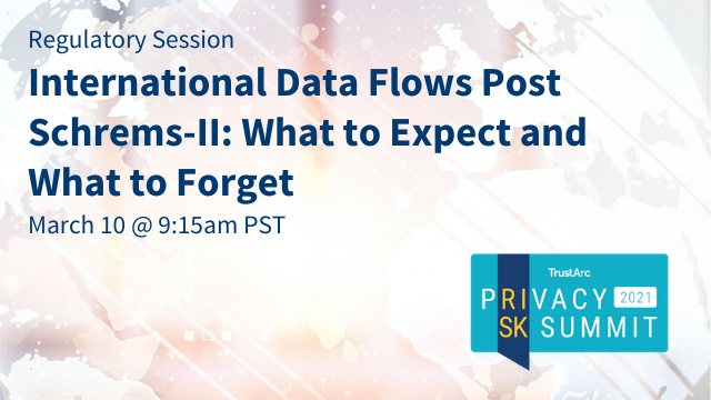 International Data Flows Post Schrems-II: What to Expect & What to Forget (50m)