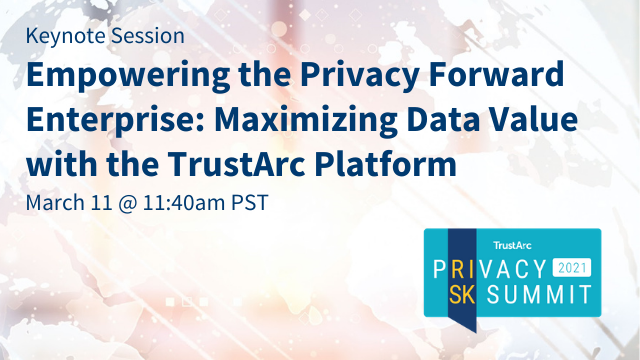 Empowering the Privacy Forward Enterprise: Maximizing Data Value with the TrustArc Platform