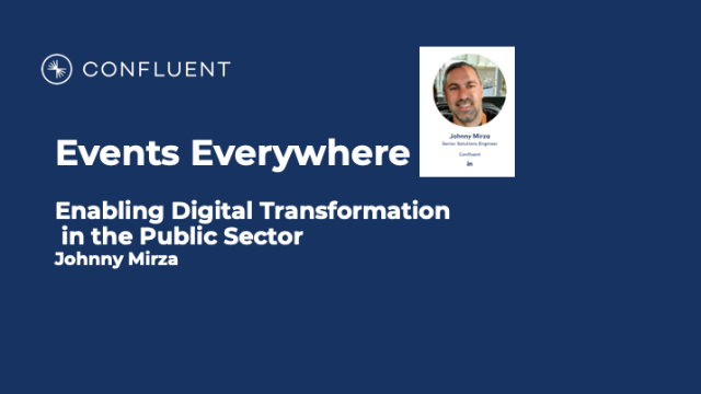 "Confluent ""Enabling real time Digital Transformation in the public sector"""