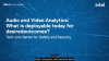 Audio and Video Analytics: What is deployable today for desired outcomes?