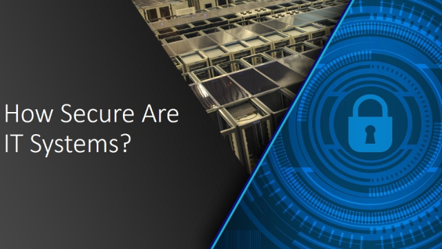 How Secure Are IT Systems?