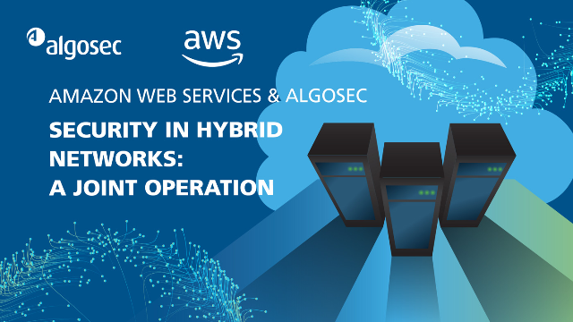 Amazon Web Services & AlgoSec | Security in Hybrid Networks: A Joint Operation