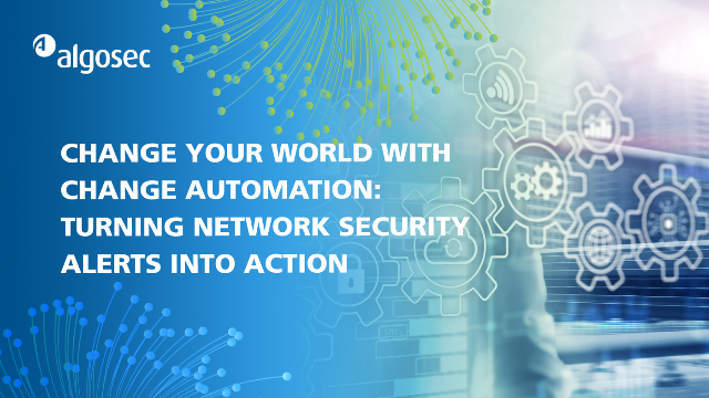 Change Automation Changes Your World: Turn Network Security Alerts into Action
