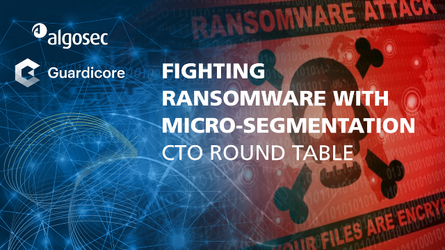 Fighting Ransomware with Micro-segmentation | CTO Round Table