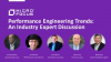 Performance Engineering Trends: An Industry Expert Discussion