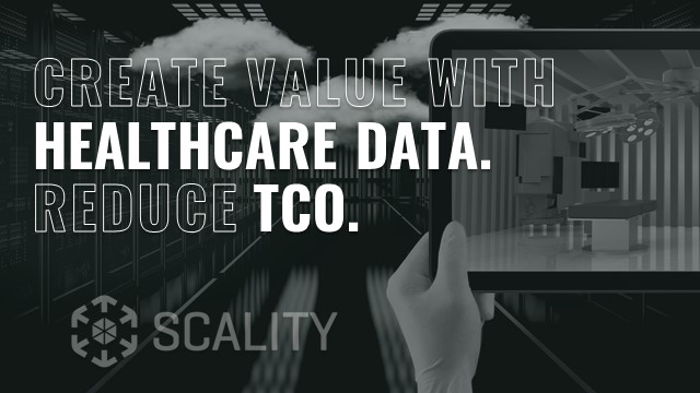 Scality creating value with healthcare data while reducing TCO