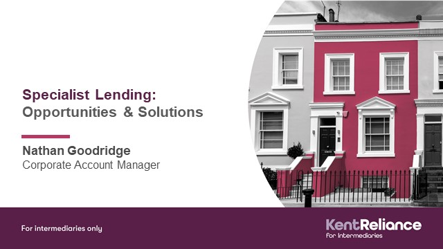 Stand out with Specialist Lending - with Kent Reliance for Intermediaries