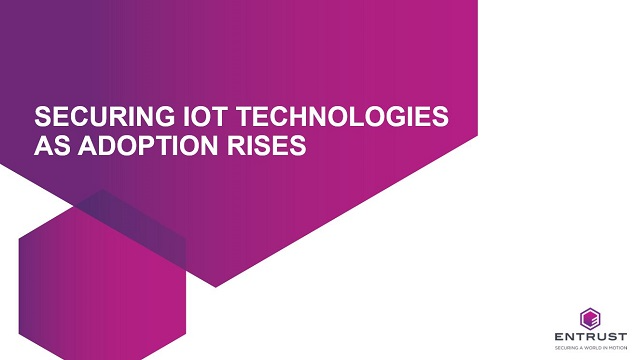 SECURING IOT TECHNOLOGIES AS ADOPTION RISES