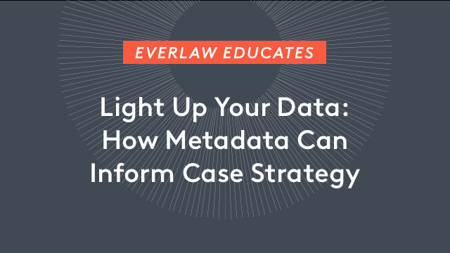 Light Up Your Data: How Metadata Can Inform Case Strategy