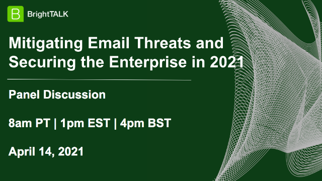 Mitigating Email Threats and Securing the Enterprise in 2021