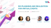 ROI Planning and Realization for Virtual Events