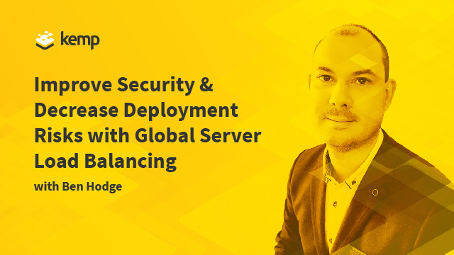 Improve Security & Decrease Deployment Risks with Global Server Load Balancing