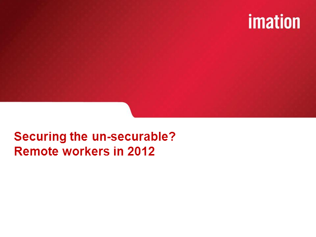 Securing the unsecurable? Remote workers in 2012