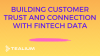 Building Customer Trust and Connection with FinTech Customer Data