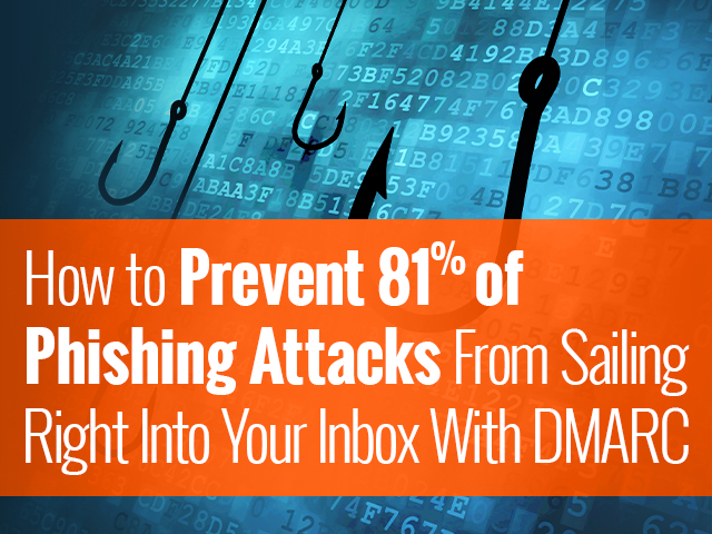 Prevent 81% of Phishing Attacks from Sailing Right into Your Inbox with DMARC