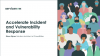 Accelerate Incident and Vulnerability Response