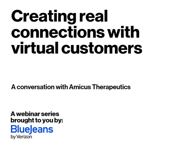 Creating real connections with virtual customers, Featuring Amicus Therapeutics