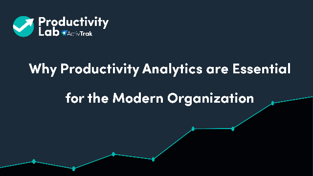 Why Productivity Analytics are Essential for the Modern Organization