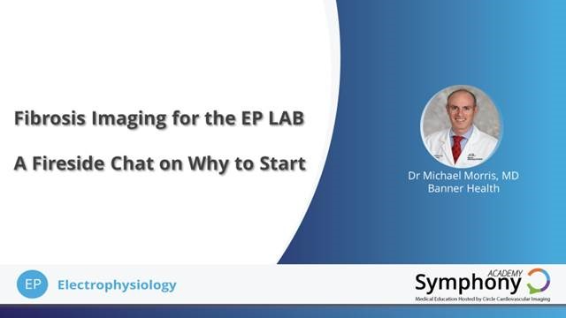 A Fireside Chat - Why use Fibrosis Imaging  - by Dr. Morris